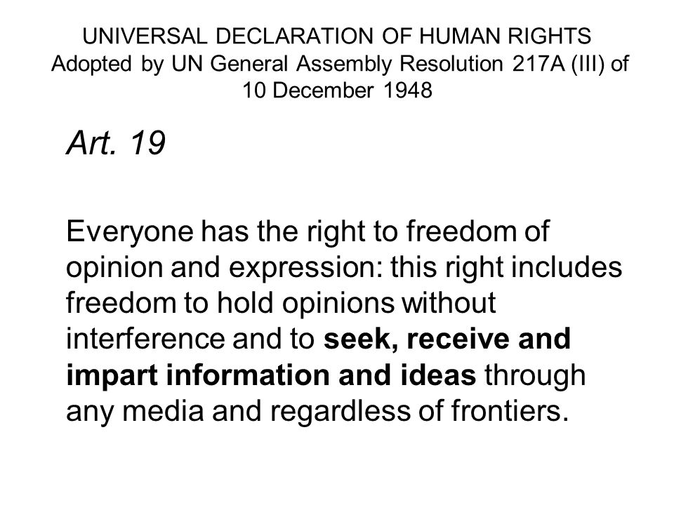 UNIVERSAL DECLARATION OF HUMAN RIGHTS Adopted by UN General Assembly Resolution 217A (III) of 10 December 1948 Art. 19 Everyone has the right to freed