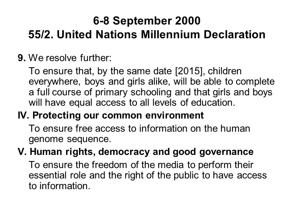 6-8 September 2000 55/2. United Nations Millennium Declaration 9. We resolve further: To ensure that, by the same date [2015], children everywhere, bo