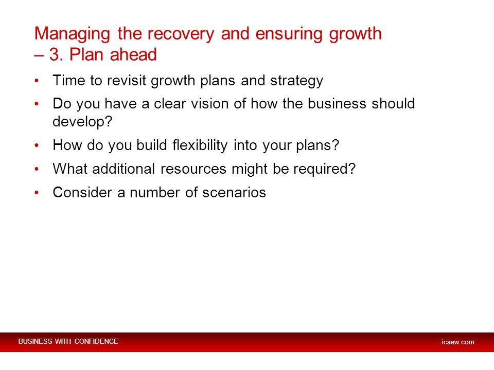 BUSINESS WITH CONFIDENCE icaew.com Managing the recovery and ensuring growth – 3.