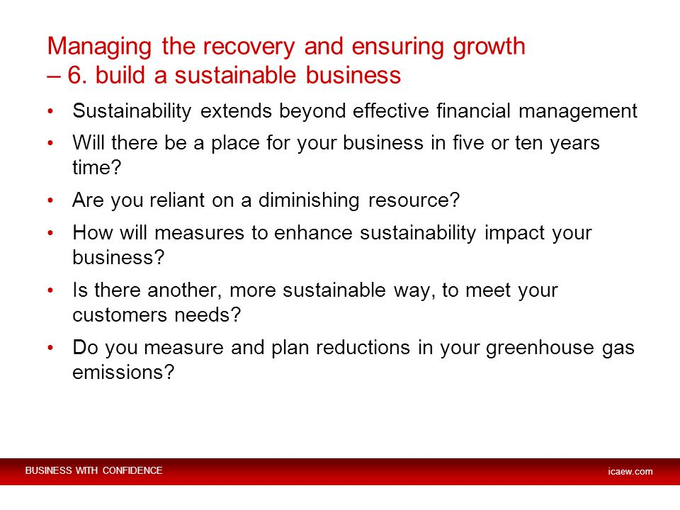 BUSINESS WITH CONFIDENCE icaew.com Managing the recovery and ensuring growth – 6.