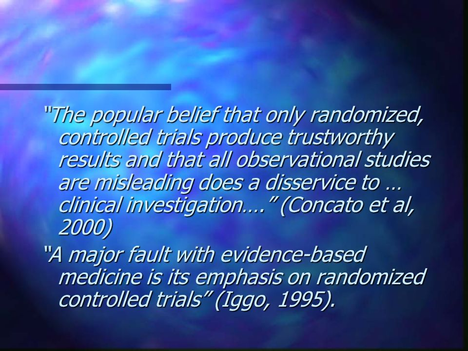 """The popular belief that only randomized, controlled trials produce trustworthy results and that all observational studies are misleading does a disse"