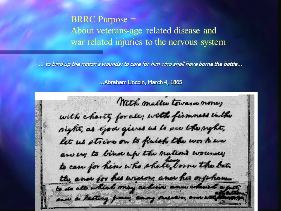BRRC Purpose = About veterans-age related disease and war related injuries to the nervous system... to bind up the nation's wounds; to care for him wh