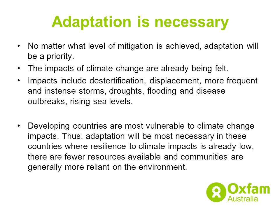 Adaptation is necessary No matter what level of mitigation is achieved, adaptation will be a priority. The impacts of climate change are already being