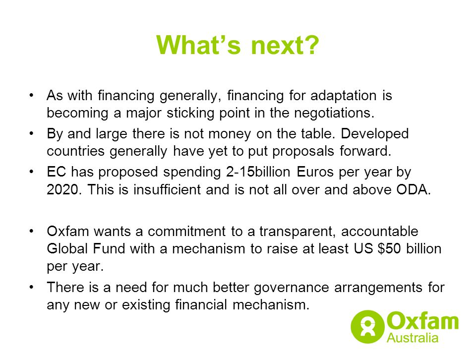 What's next? As with financing generally, financing for adaptation is becoming a major sticking point in the negotiations. By and large there is not m