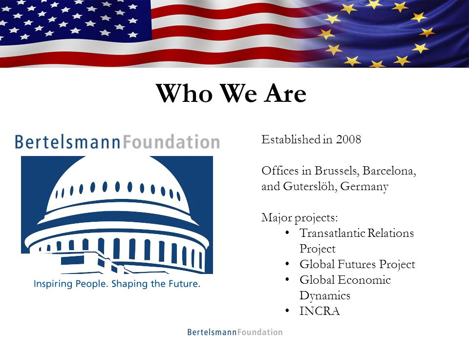 Who We Are Established in 2008 Offices in Brussels, Barcelona, and Guterslöh, Germany Major projects: Transatlantic Relations Project Global Futures Project Global Economic Dynamics INCRA Who We Are