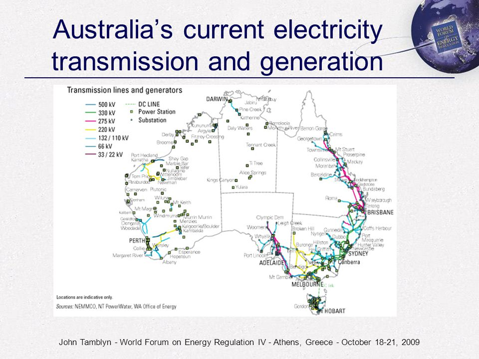 John Tamblyn - World Forum on Energy Regulation IV - Athens, Greece - October 18-21, 2009 Australia's current electricity transmission and generation