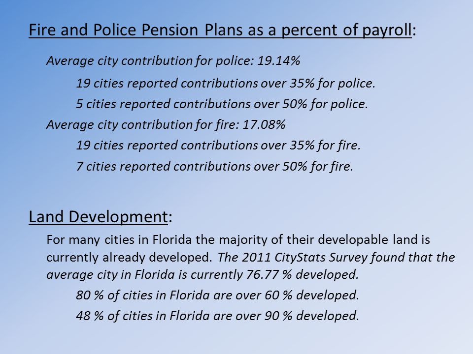 Fire and Police Pension Plans as a percent of payroll: Average city contribution for police: 19.14% 19 cities reported contributions over 35% for poli