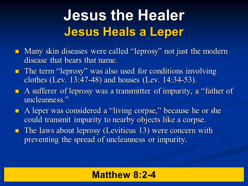 Jesus the Healer Jesus Heals a Leper Many skin diseases were called leprosy not just the modern disease that bears that name.