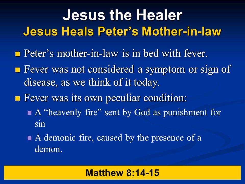 Jesus the Healer Jesus Heals Peter's Mother-in-law Peter's mother-in-law is in bed with fever.