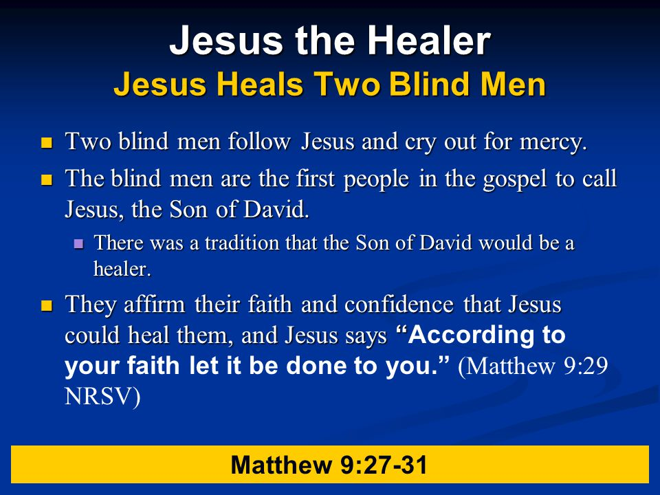 Jesus the Healer Jesus Heals Two Blind Men Two blind men follow Jesus and cry out for mercy.