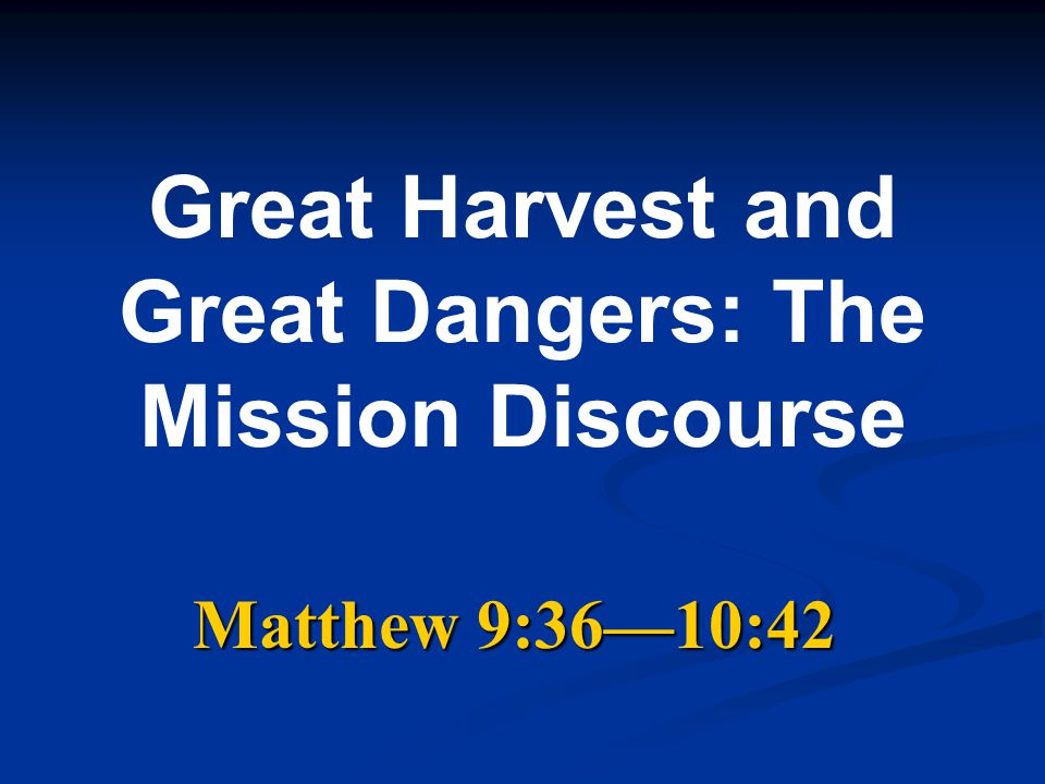 Great Harvest and Great Dangers: The Mission Discourse Matthew 9:36—10:42