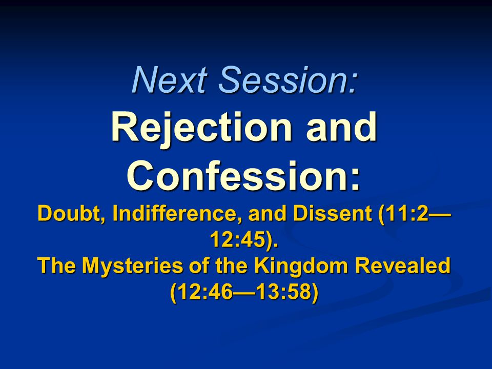 Next Session: Rejection and Confession: Doubt, Indifference, and Dissent (11:2— 12:45).