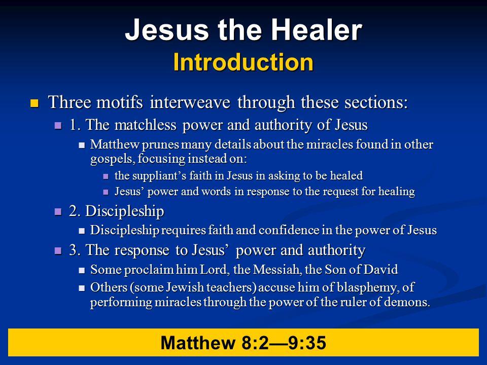 Jesus the Healer Introduction Three motifs interweave through these sections: Three motifs interweave through these sections: 1.