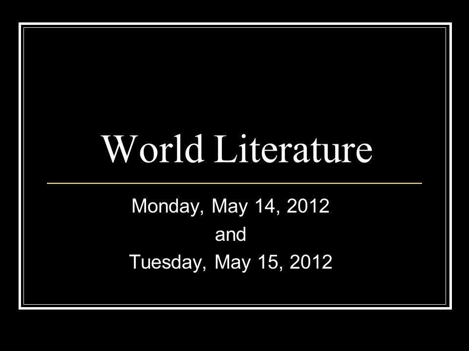 World Literature Monday, May 14, 2012 and Tuesday, May 15, 2012
