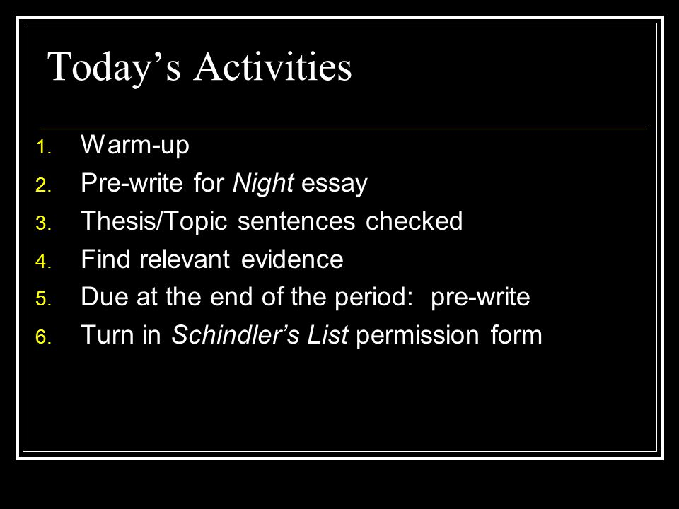 Today's Activities 1. Warm-up 2. Pre-write for Night essay 3. Thesis/Topic sentences checked 4. Find relevant evidence 5. Due at the end of the period