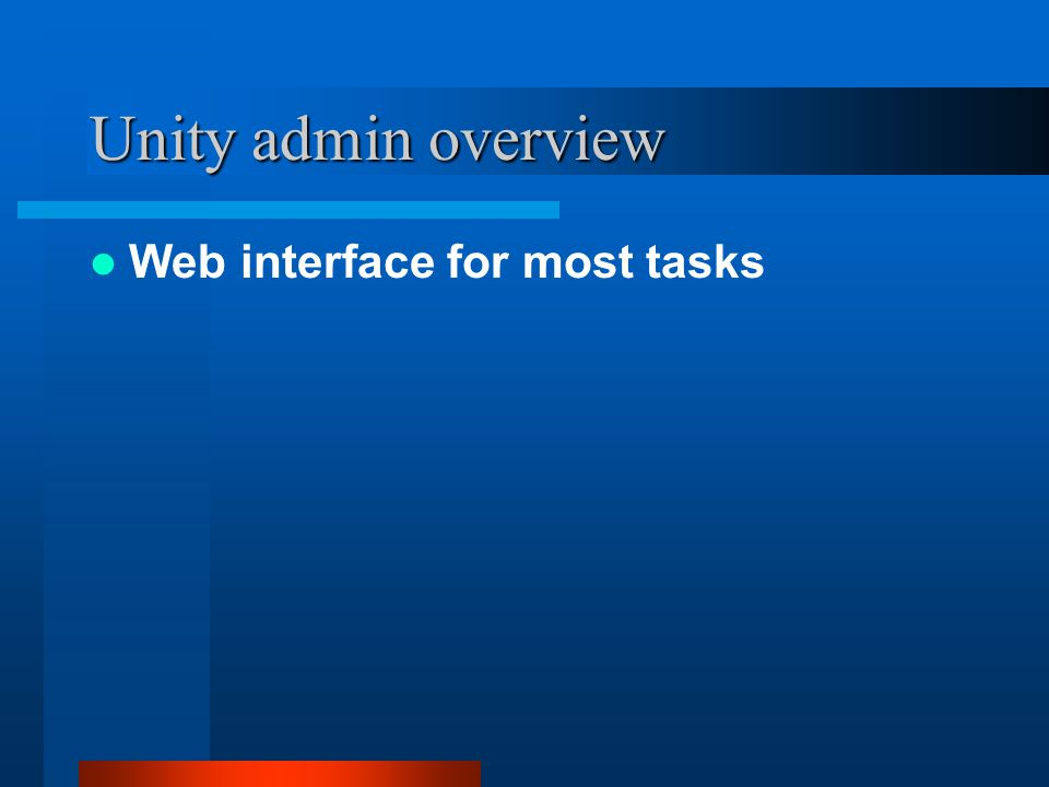 Unity admin overview Web interface for most tasks