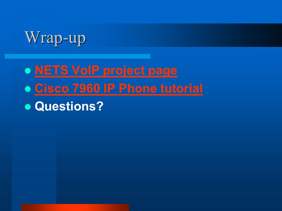 Wrap-up NETS VoIP project page Cisco 7960 IP Phone tutorial Questions