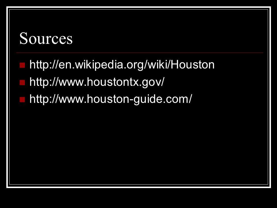 Sources http://en.wikipedia.org/wiki/Houston http://www.houstontx.gov/ http://www.houston-guide.com/