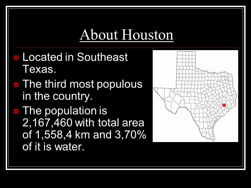 About Houston Located in Southeast Texas.The third most populous in the country.