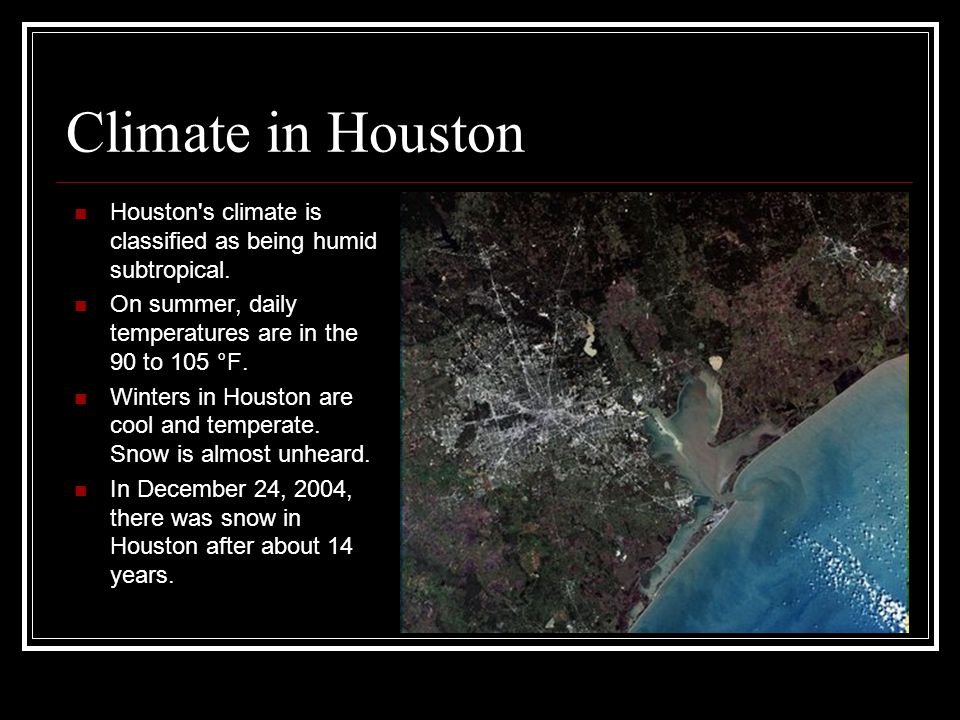Climate in Houston Houston s climate is classified as being humid subtropical.