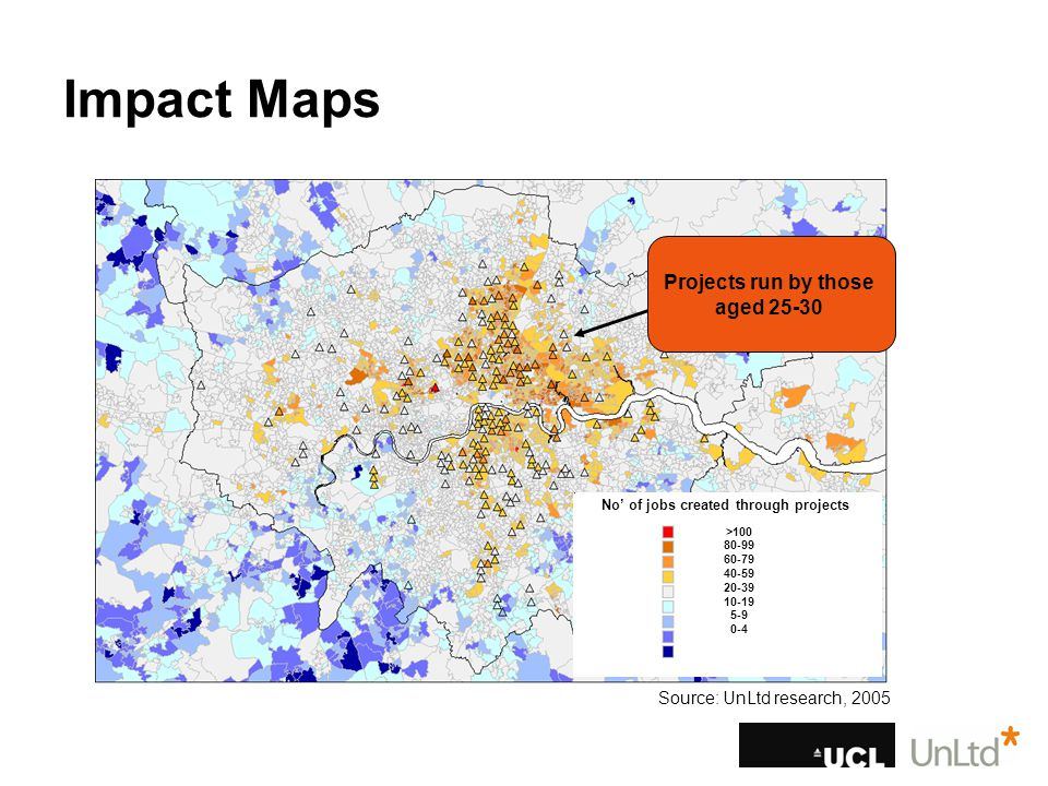 Impact Maps Source: UnLtd research, 2005 No' of jobs created through projects >100 80-99 60-79 40-59 20-39 10-19 5-9 0-4 Projects run by those aged 25-30