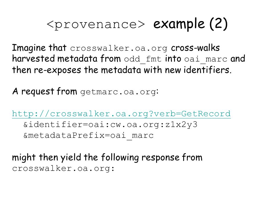 Imagine that crosswalker.oa.org cross-walks harvested metadata from odd_fmt into oai_marc and then re-exposes the metadata with new identifiers.