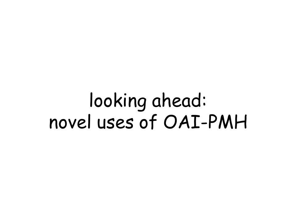 looking ahead: novel uses of OAI-PMH