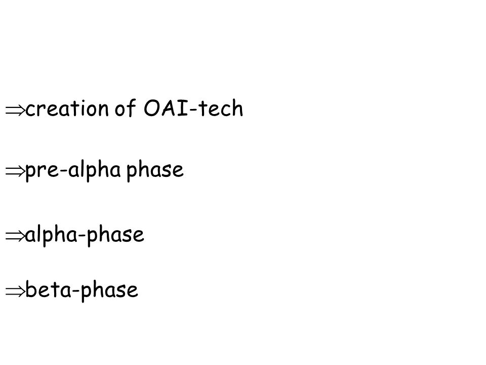  pre-alpha phase  alpha-phase  creation of OAI-tech  beta-phase
