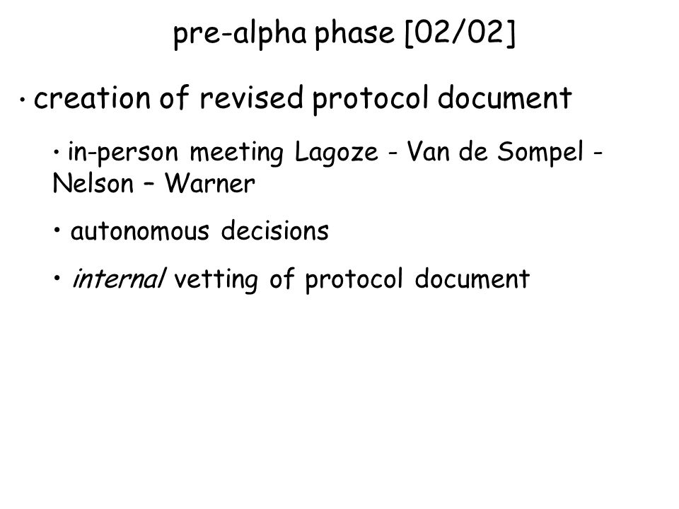 creation of revised protocol document in-person meeting Lagoze - Van de Sompel - Nelson – Warner autonomous decisions internal vetting of protocol document pre-alpha phase [02/02]