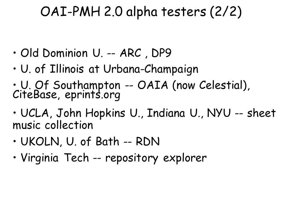 OAI-PMH 2.0 alpha testers (2/2) Old Dominion U. -- ARC, DP9 U.