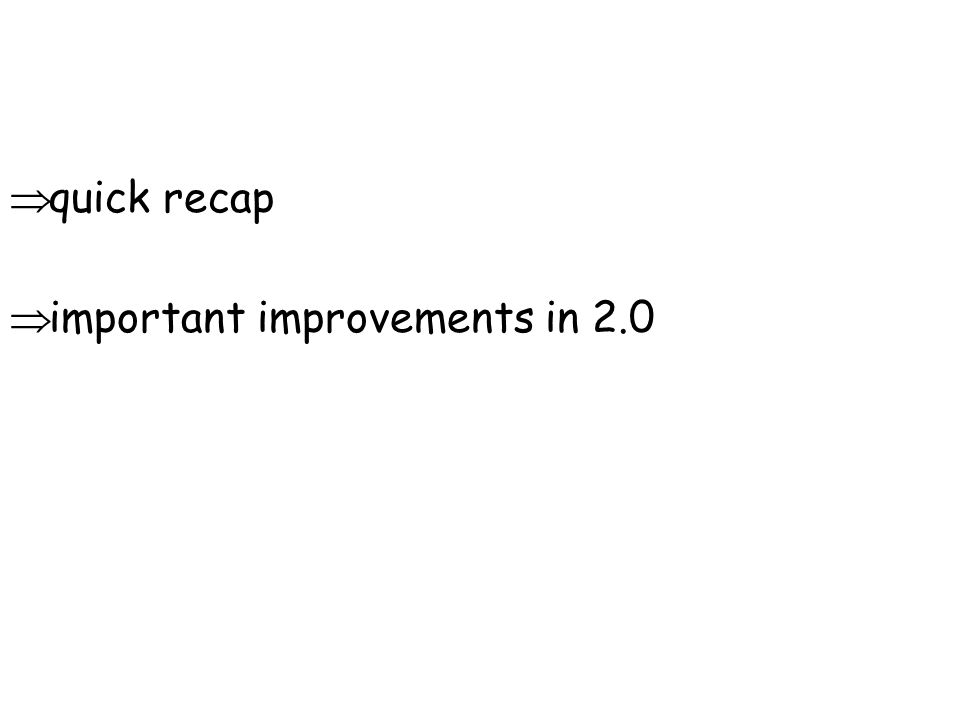  important improvements in 2.0  quick recap
