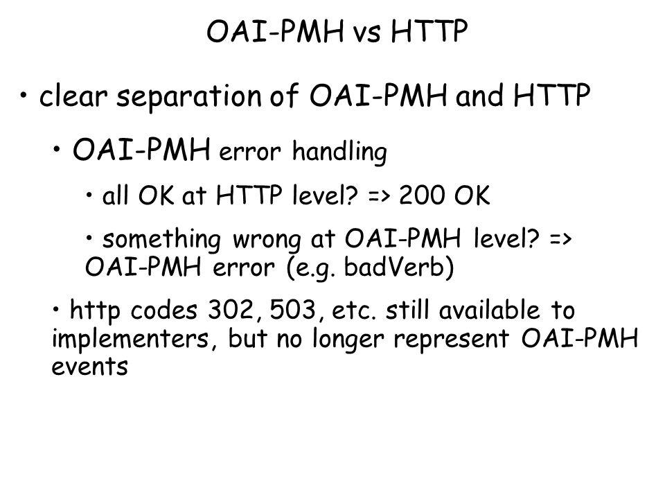 OAI-PMH vs HTTP clear separation of OAI-PMH and HTTP OAI-PMH error handling all OK at HTTP level.