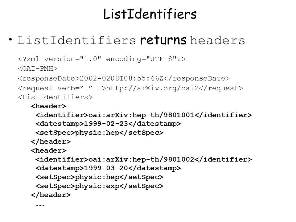 ListIdentifiers returns headers ListIdentifiers 2002-0208T08:55:46Z http://arXiv.org/oai2 oai:arXiv:hep-th/9801001 1999-02-23 physic:hep oai:arXiv:hep-th/9801002 1999-03-20 physic:hep physic:exp ……