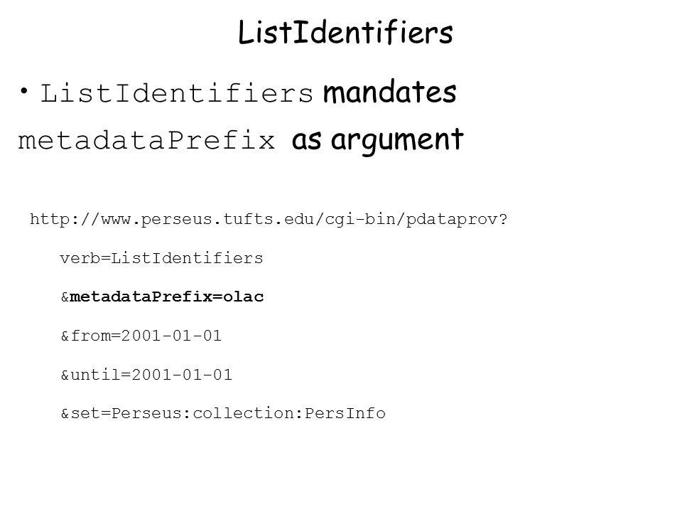 ListIdentifiers mandates metadataPrefix as argument ListIdentifiers http://www.perseus.tufts.edu/cgi-bin/pdataprov.