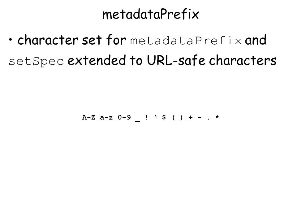 character set for metadataPrefix and setSpec extended to URL-safe characters metadataPrefix A-Z a-z 0-9 _ .