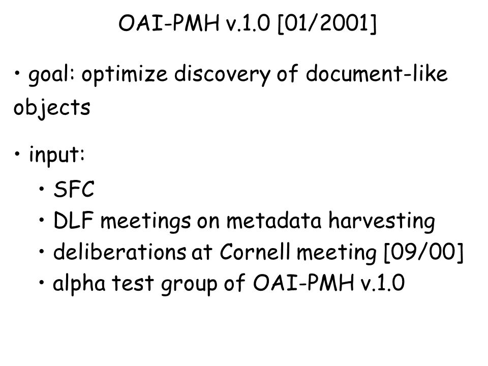 alpha-1 release to OAI-tech March 1st 2002 OAI-tech extended with alpha testers discussions/implementations by OAI-tech ongoing revision of protocol document alpha phase [02/02 – 05/02]