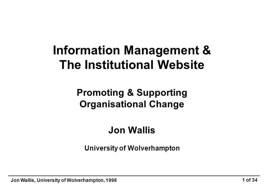 Jon Wallis, University of Wolverhampton, 1998 12 of 34 Problems with Websites (5) Currency of information If it isn't managed, how do you know.