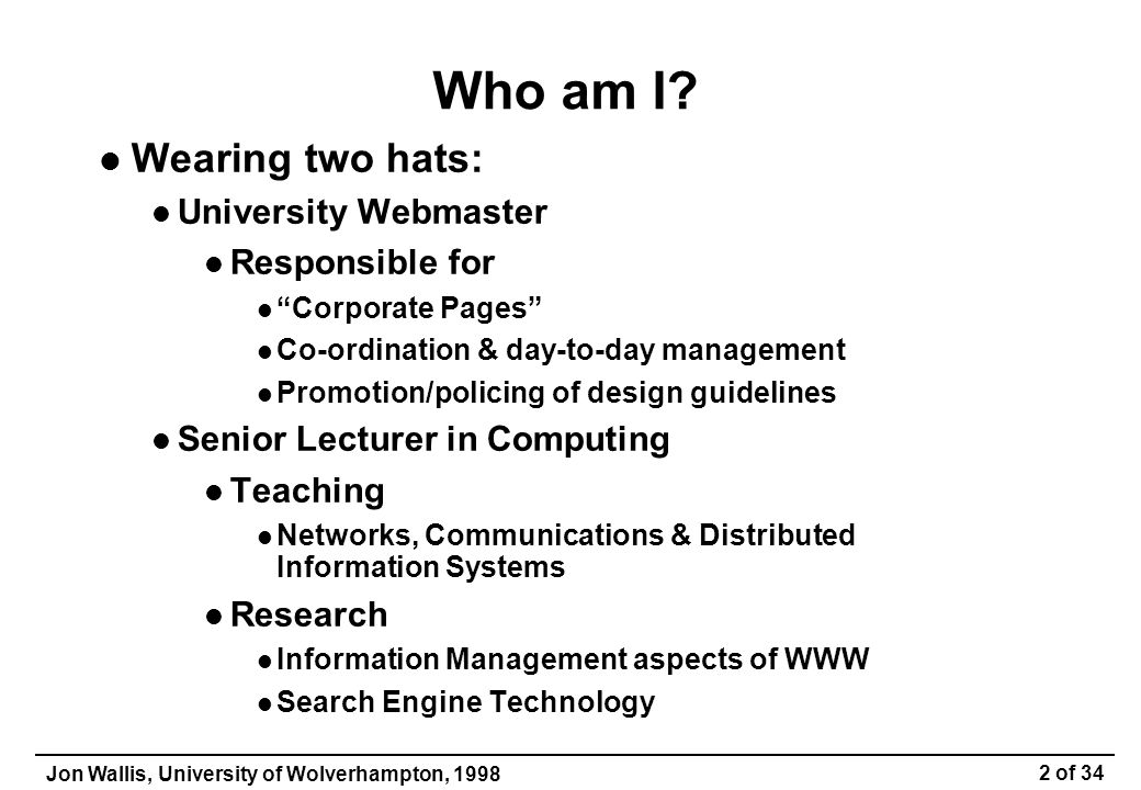 Jon Wallis, University of Wolverhampton, 1998 3 of 34 Where is this talk coming from.