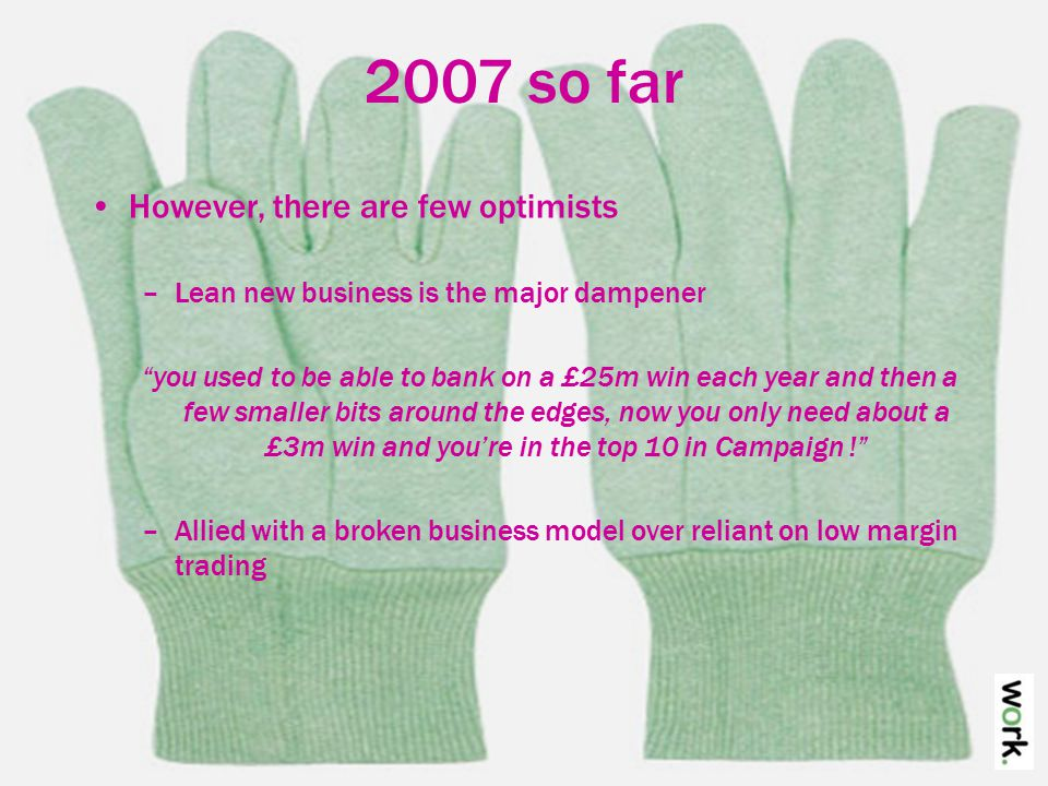 2007 so far Aware that opportunities are there to be taken –'Putting digital at the heart' has almost become a cliché but most agencies are moving in that direction –Exploring higher margin offerings: partnerships, integrated ideas, events, sales promotion –Exploring consultative offerings: data, modelling, research Media owner based offerings key to two (or three) agencies –Vizeum and Carat (and naked) –Details are still under wraps but both are looking to formalise a media partnership offering run by agencies