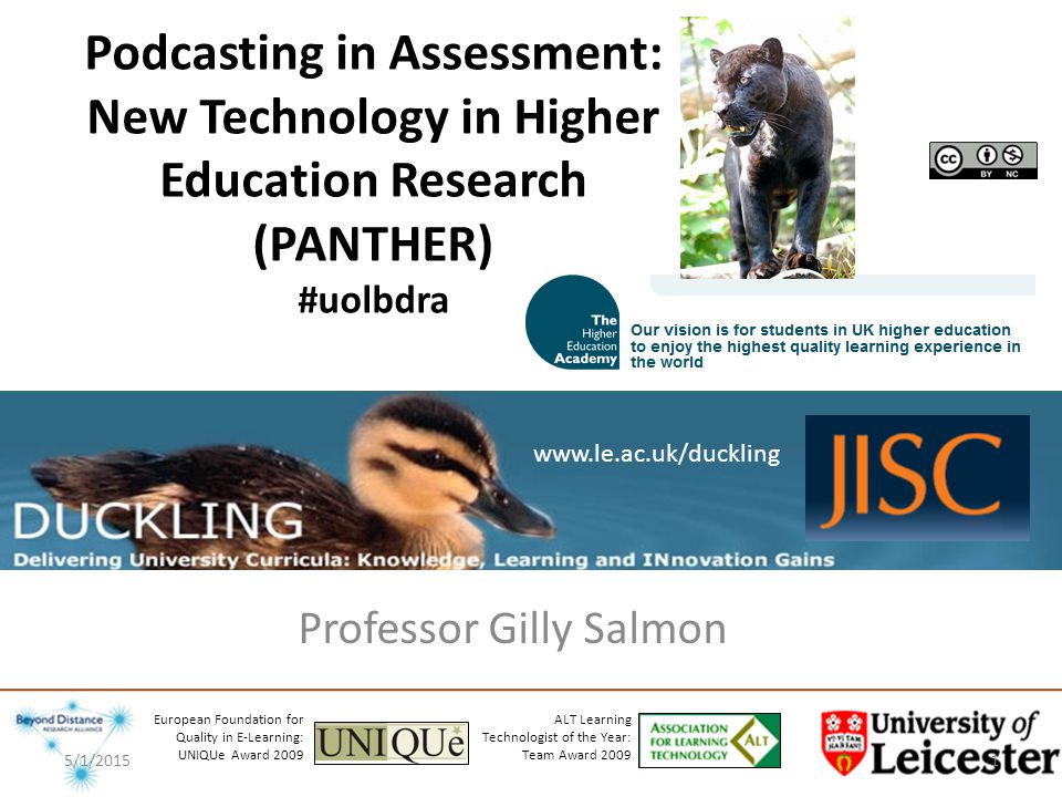 Podcasting in Assessment: New Technology in Higher Education Research (PANTHER) #uolbdra Professor Gilly Salmon ALT Learning Technologist of the Year: