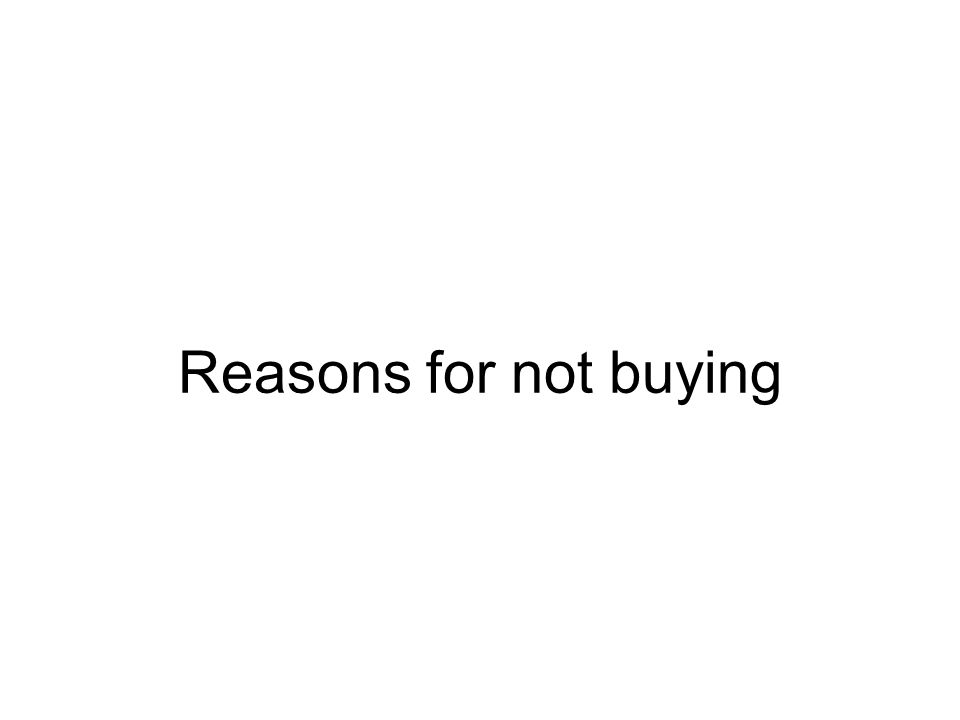 Reasons for not buying