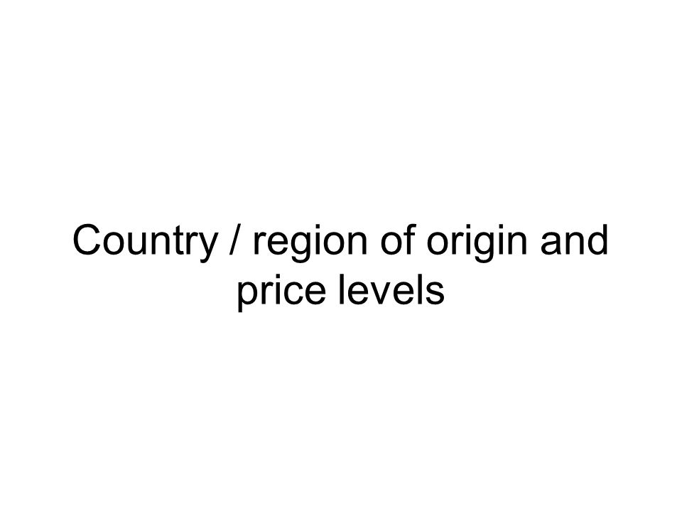 Country / region of origin and price levels