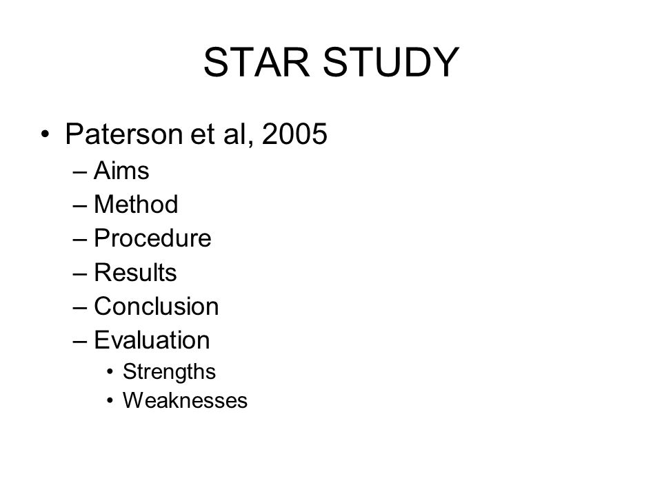 STAR STUDY Paterson et al, 2005 –Aims –Method –Procedure –Results –Conclusion –Evaluation Strengths Weaknesses