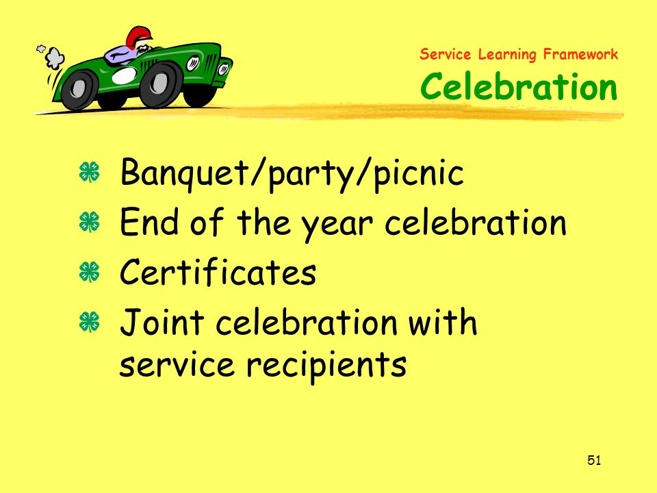 51 Banquet/party/picnic End of the year celebration Certificates Joint celebration with service recipients Service Learning Framework Celebration