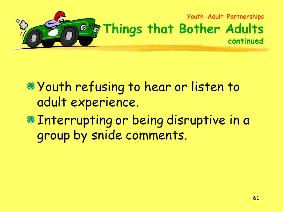 61 Youth refusing to hear or listen to adult experience.