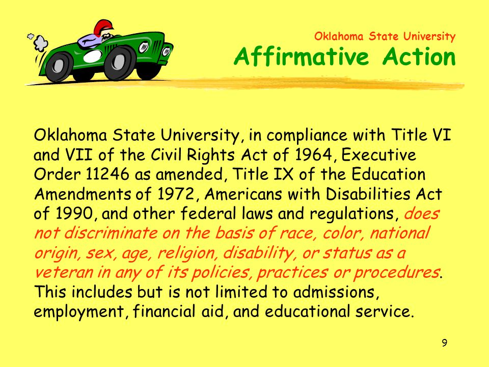 9 Oklahoma State University, in compliance with Title VI and VII of the Civil Rights Act of 1964, Executive Order 11246 as amended, Title IX of the Ed