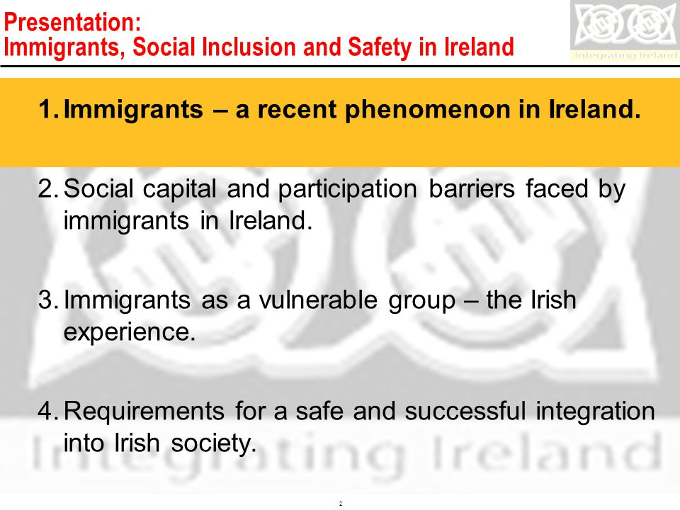 Confidential 2 Presentation: Immigrants, Social Inclusion and Safety in Ireland 1.Immigrants – a recent phenomenon in Ireland.