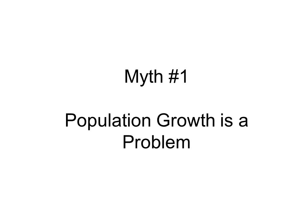 Myth #1 Population Growth is a Problem