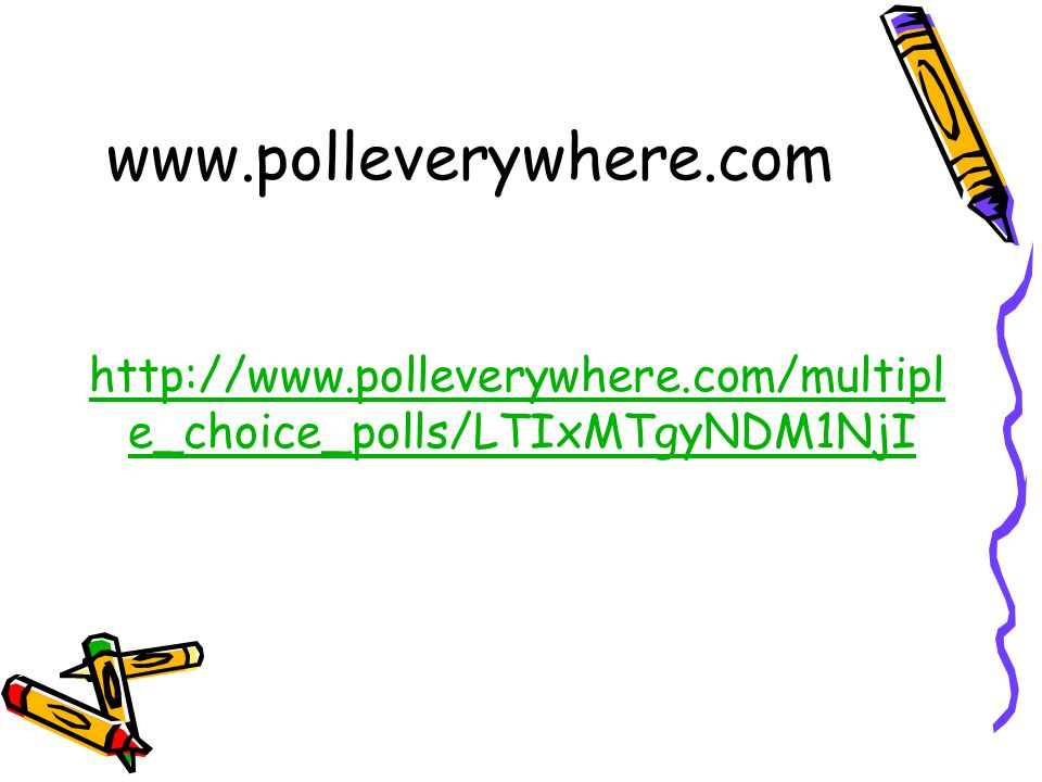 www.polleverywhere.com http://www.polleverywhere.com/multipl e_choice_polls/LTIxMTgyNDM1NjI