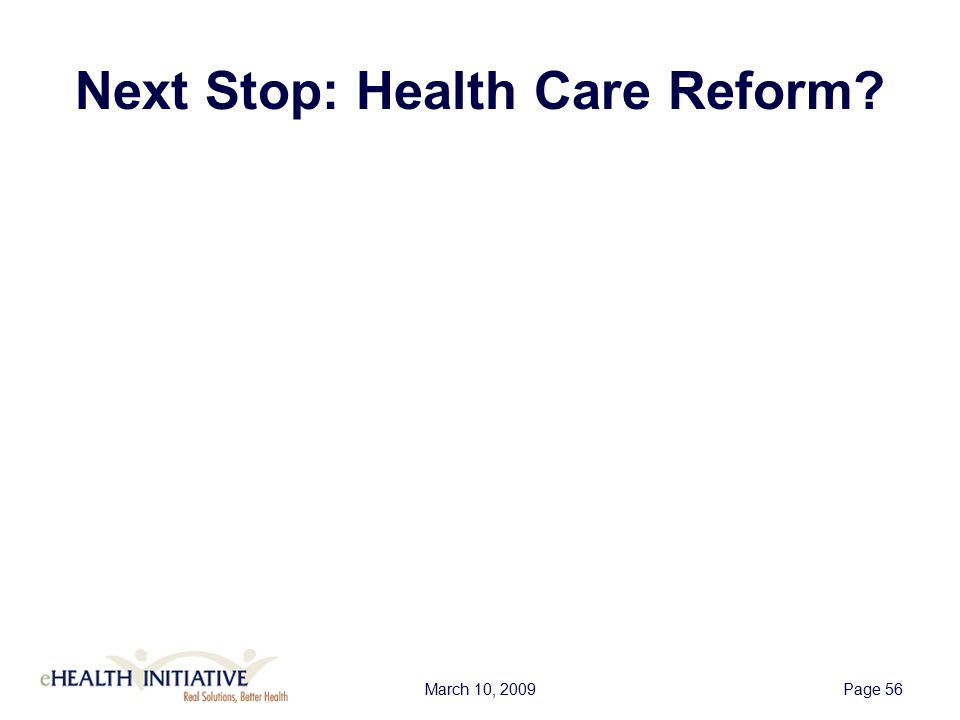 March 10, 2009Page 56 Next Stop: Health Care Reform